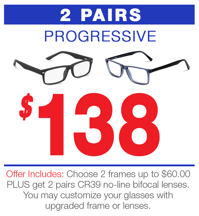 2 pair of progressive eyeglasses for 138 dollars